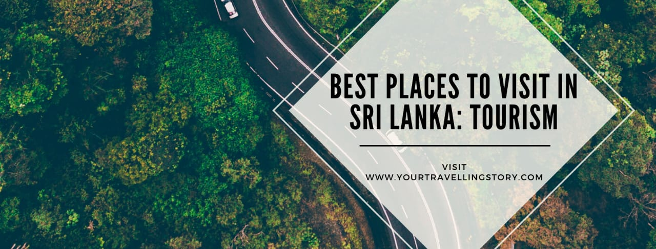 Places to Visit in Sri Lanka: Tourism- Your Travelling Story